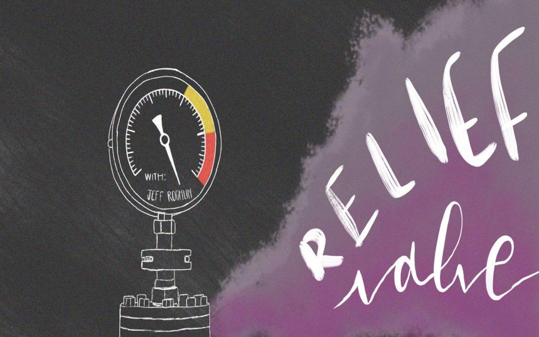 Jeff Rochlin's Relief Valve Podcast